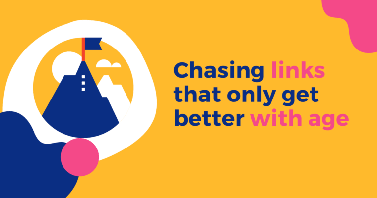 How to Chase Links That Only Get Better with Age